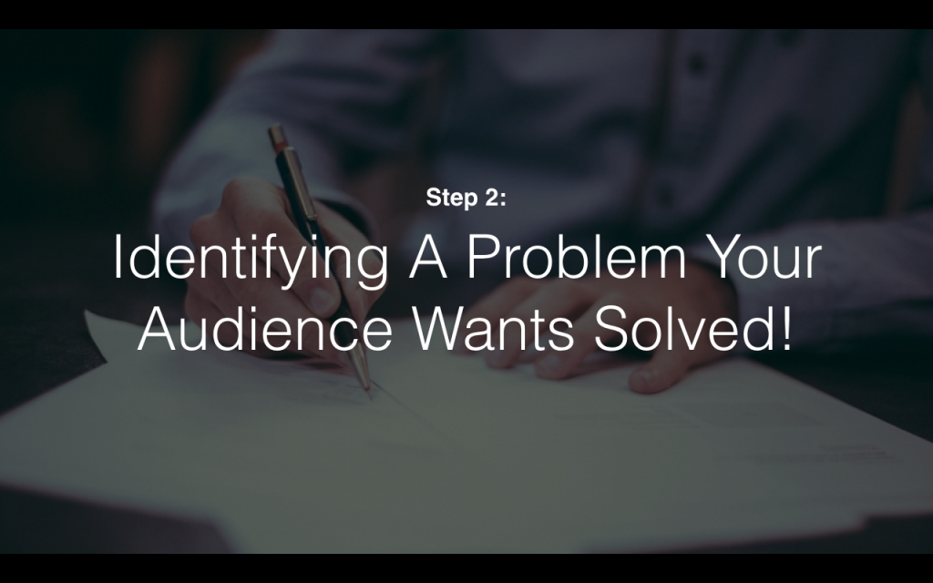 Indentifying A Problem Your Audience Wants Solved